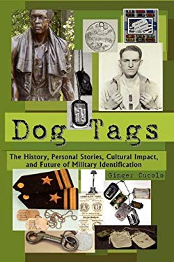 Dog Tags: The History, Personal Stories, Cultural Impact, and Future of Military Identification 9780983305705