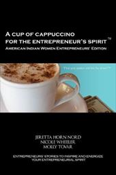 A Cup of Cappuccino for the Entrepreneur's Spirit - American Indian Women Entrepreneurs' Edition 15629253