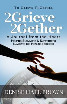 2grieve 2gether: A Journal from the Heart Helping Survivors and Supporters Navigate the Healing Process 9780983317005