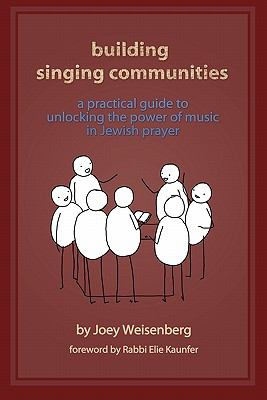 Building Singing Communities: A Practical Guide to Unlocking the Power of Music in Jewish Prayer 9780983325307