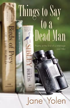 Things to Say to a Dead Man: Poems at the End of a Marriage and After 9780983325406
