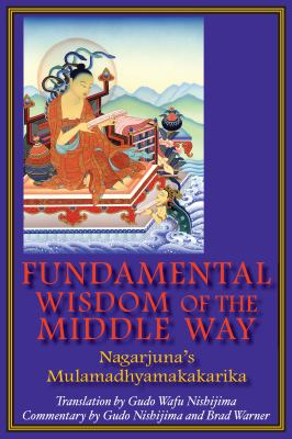 Fundamental Wisdom of the Middle Way: Nagarjuna's Mulamadhyamakakarika 9780983358909