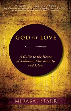 God of Love: A Guide to the Heart of Judaism, Christianity, and Islam 9780983358923