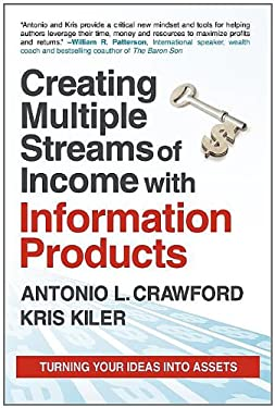 Creating Multiple Streams of Income with Information Products: Turning Your Ideas Into Assets 9780983365754