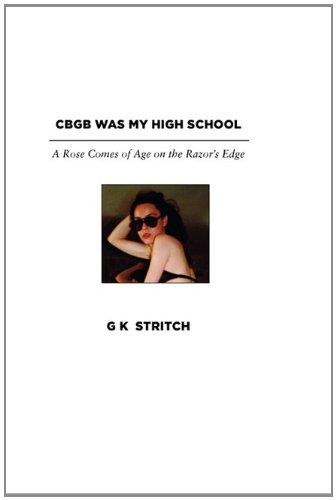 Cbgb Was My High School: A Rose Comes of Age on the Razor's Edge 9780983371113