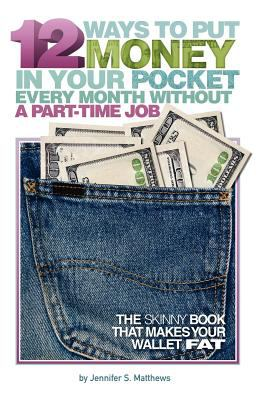 12 Ways to Put Money in Your Pocket Every Month Without a Part-Time Job (Second Edition) 9780983386483