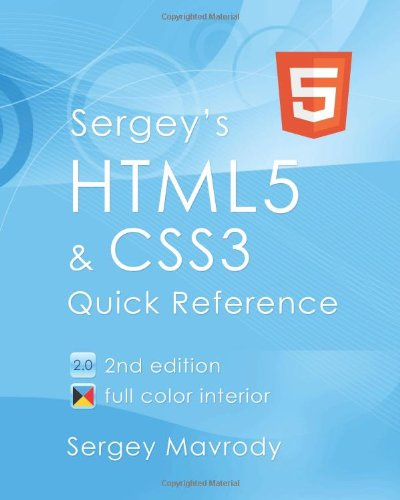 Sergey's Html5 & Css3: Quick Reference. Html5, Css3 and APIs. Full Color (2nd Edition) 9780983386728