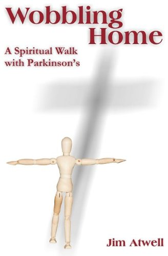 Wobbling Home: A Spiritual Walk with Parkinson's 9780983389729