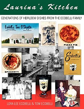 Laurina's Kitchen: Generations of Heirloom Dishes from the Ecobelli Family 9780983389798