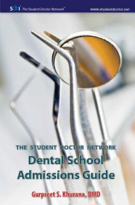 Student Doctor Network Dental School Admissions Guide 9780983396208