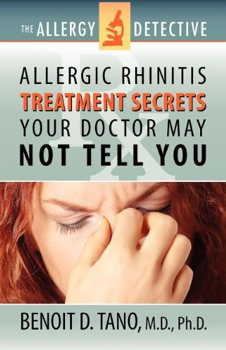 The Allergy Detective: Allergic Rhinitis Treatment Secrets Your Doctor May Not Tell You 9780983419228