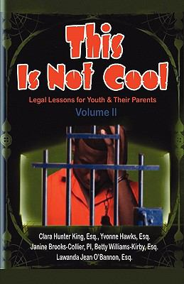 This Is Not Cool Vol II: Legal Lessons for Youth & Their Parents 9780983429944