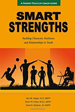 Smart Strengths: A Parent-Teacher Coach Guide to Building Character, Resilience, and Relationships in Youth 9780983430605