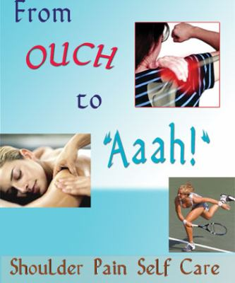 From Ouch to Aaah! Shoulder Pain Self Care 9780983433309