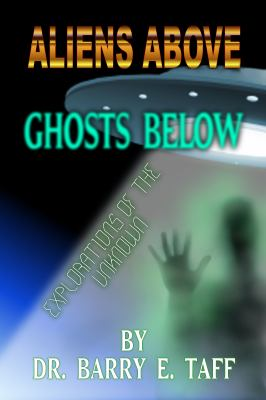 Aliens Above, Ghosts Below: Explorations of the Unkown 9780983436911