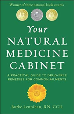 Your Natural Medicine Cabinet: A Practical Guide to Drug-Free Remedies for Common Ailments 9780983443025