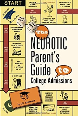 The Neurotic Parent's Guide to College Admissions: Strategies for Helicoptering, Hot-Housing & Micromanaging 9780983459415