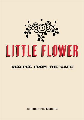 Little Flower: Recipes from the Caf 9780983459484