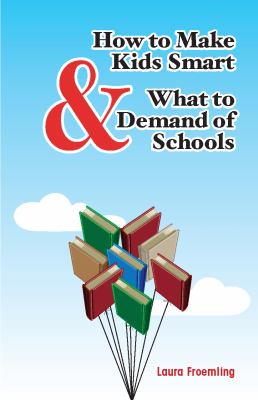 How to Make Kids Smart & What to Demand of Schools 9780983460800