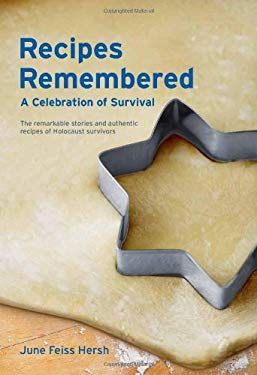 Recipes Remembered: A Celebration of Survival: The Remarkable Stories and Authentic Recipes of Holocaust Survivors 9780983486305
