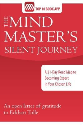The Mind Master's Silent Journey: A 21-Day Road Map to Becoming Expert in Your Chosen Life 9780983495581