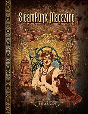 Steampunk Magazine: The First Years: Issues #1 7 9780983497158