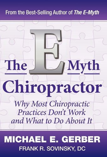 The E-Myth Chiropractor: Why Most Chiropractic Practices Don't Work and What to Do about It 9780983500131