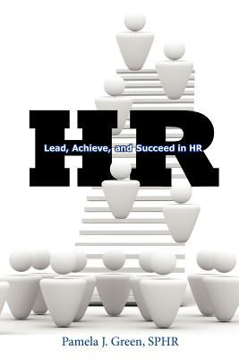 HR: Lead, Achieve, and Succeed in HR 9780983500339