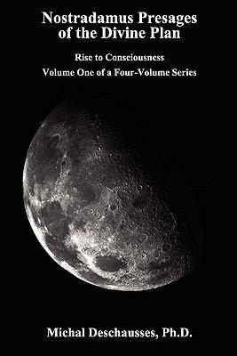 Nostradamus Presages of the Divine Plan - Rise to Consciousness - Volume One of a Four-Volume Series - Deschausses, Michal / Nostradamus, Michel