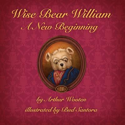 Wise Bear William: A New Beginning 9780983563167