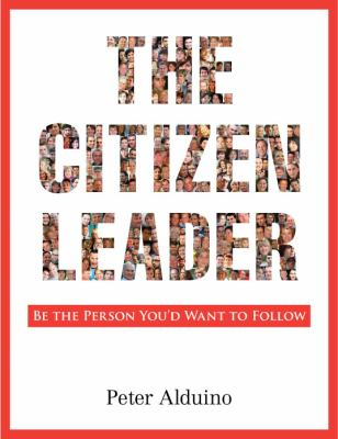 The Citizen Leader: Be the Person You'd Want to Follow 9780983568308