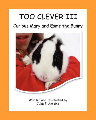 Too Clever III: Curious Mary and Esme the Bunny 9780983602903