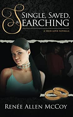 Single, Saved, & Searching (The True Love Novellas) (Volume 2)