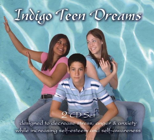 Indigo Teen Dreams 2 CD Set: Designed to Decrease Stress, Anger & Anxiety While Increasing Self-Esteem and Self-Awareness 9780983625605