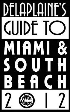 Delaplaine's 2012 Guide to Miami & South Beach 9780983658672