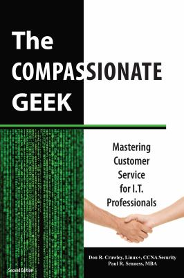 The Compassionate Geek: Mastering Customer Service for I.T. Professionals 9780983660705