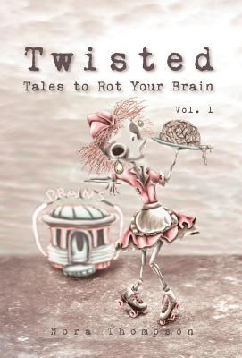 Twisted: Tales to Rot Your Brain Vol. 1 9780983669906