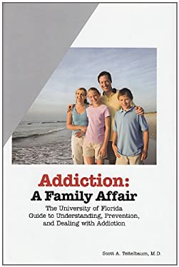 Addiction: A Family Affair: The University of Florida Guide to Understanding, Prevention, and Dealing with Addiction 9780983688204