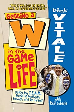 Getting A W in the Game of Life: Using My T.E.A.M. Model to Motivate, Elevate, and Be Great 9780983695295