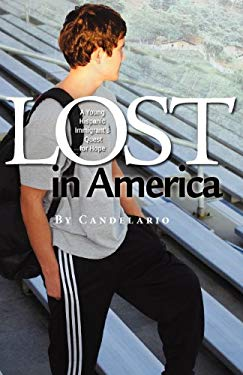 Lost in America: A Young Hispanic Immigrant's Quest for Hope 9780983697114