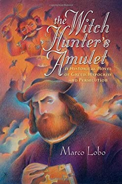 The Witch Hunter's Amulet: A Historical Novel of Greed, Hypocrisy and Persecution 9780983722588