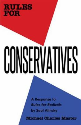 Rules for Conservatives: A Response to Rules for Radicals by Saul Alinsky 9780983745686