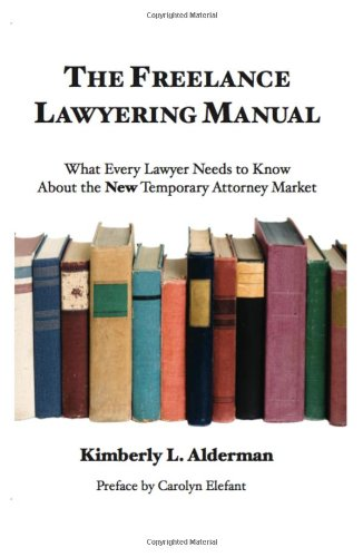 The Freelance Lawyering Manual: What Every Lawyer Needs to Know about the New Temporary Attorney Market 9780983755401