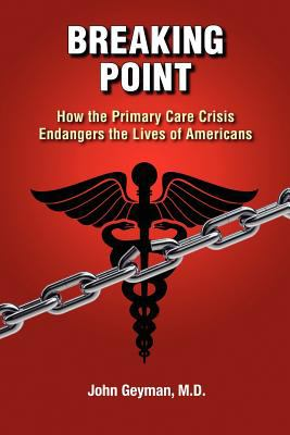 Breaking Point - How the Primary Care Crisis Endangers the Lives of Americans 9780983773405