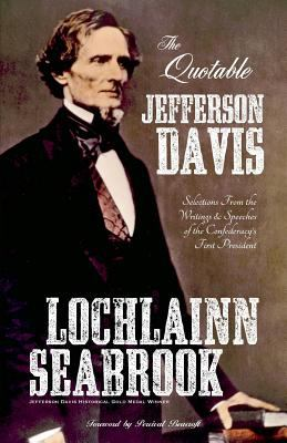 The Quotable Jefferson Davis: Selections from the Writings and Speeches of the Confederacy's First President 9780983818519