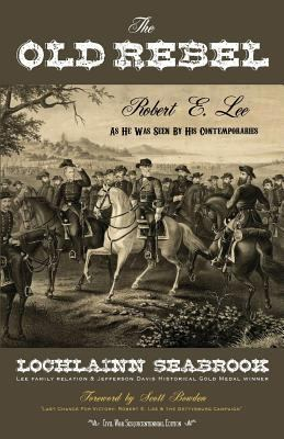 The Old Rebel: Robert E. Lee as He Was Seen by His Contemporaries 9780983818540