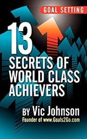 Goal Setting: 13 Secrets of World Class Achievers 19448422