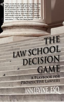 The Law School Decision Game: A Playbook for Prospective Lawyers 9780983845324