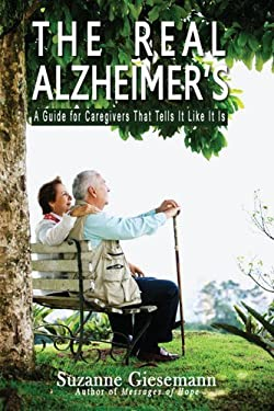 The Real Alzheimer's: A Guide for Caregivers That Tells It Like It Is 9780983853923