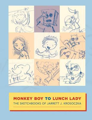 Monkey Boy to Lunch Lady: The Sketchbooks of Jarrett J. Krosoczka 9780983854517